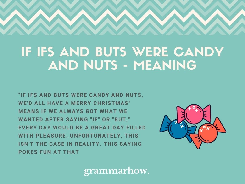 """What Does """"If Ifs And Buts Were Candy And Nuts, We'd All Have A Merry Christmas"""" Mean?"""